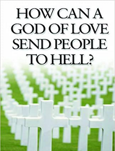 How Can a God of Love Send People to Hell? John Benton