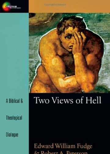 Two Views of Hell: A Biblical and Theological Dialogue, Edward Fudge and Robert Peterson