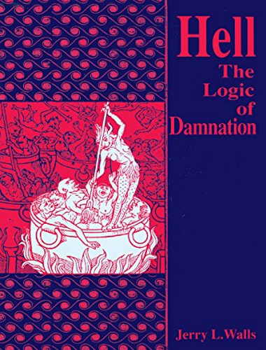 Hell: The Logic of Damnation, Jerry Walls